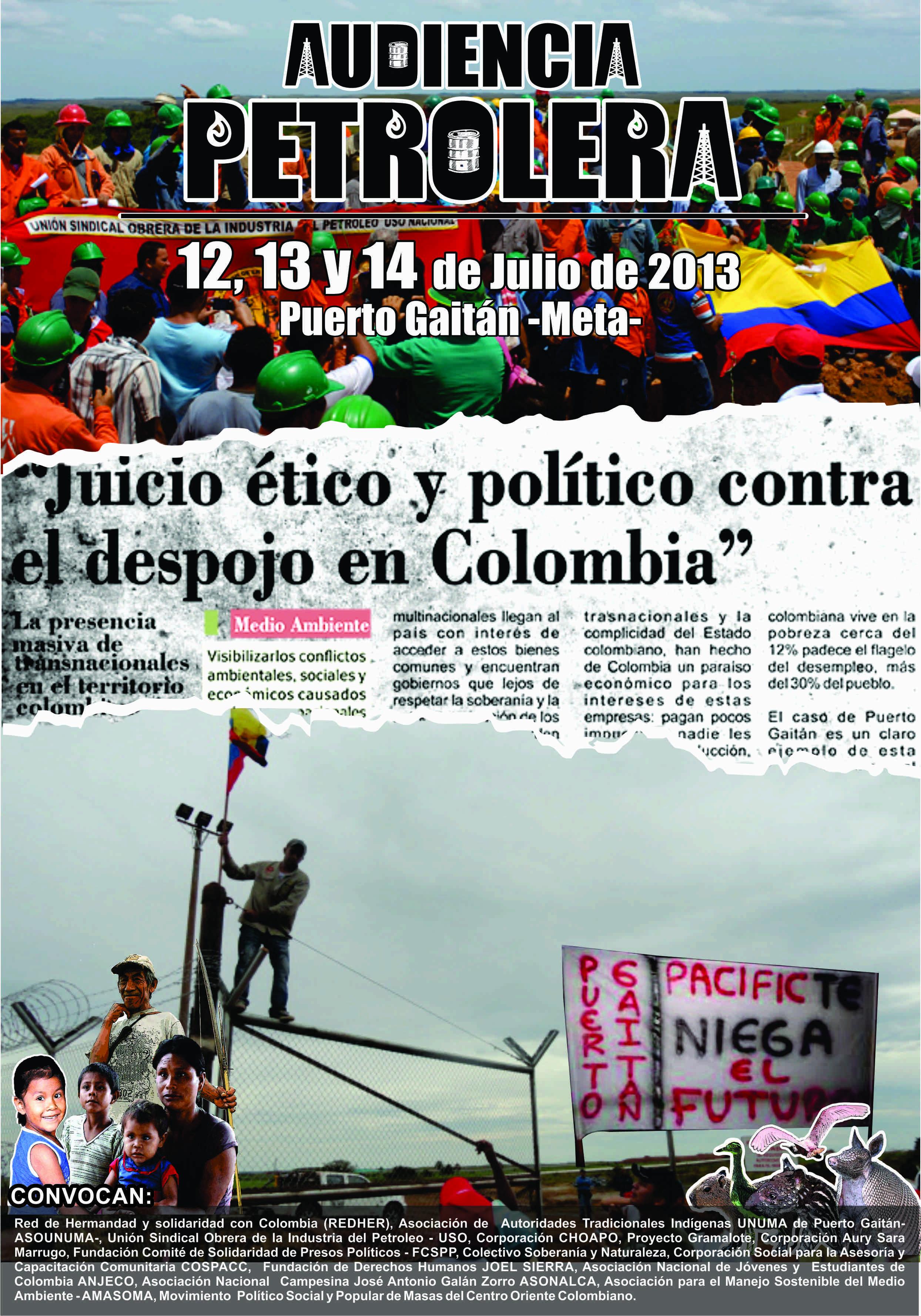 affiche du Tribunal populaire contre les pratiques extractives en Colombie. Audience pétrolière 12, 13 et 14 juillet 2013 à Puerto Gaitan - Méta. Sur fond de deux photos: en haut, une foule de travailleurs arborant les couleurs de la Colombie; en bas, un travailleur monté sur une clôture, une affiche militante, etc.
